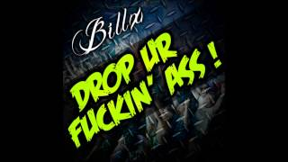 Billx - Drop ur Fuckin' Ass