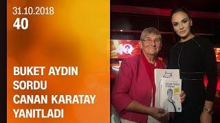 Buket Aydın 40'ta sordu, Canan Karatay yanıtladı - 31.10.2018  Çarşamba