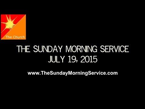The Sunday Morning Service: July 19, 2015