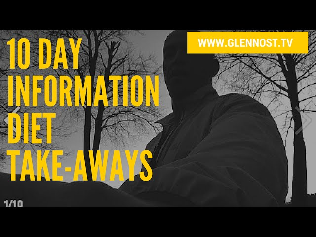 10 Day Information Diet: Take-Aways