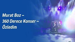 Murat Boz – 360 Derece Konser – Özledim