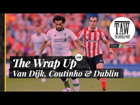 The Wrap Up: Virgil van Dijk, Philippe Coutinho and Dublin
