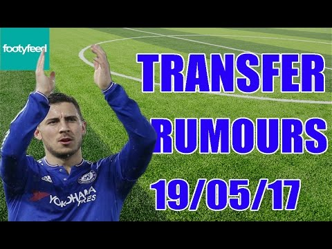 Hazard To Barca Or Real? Transfer Rumours 19/5/17