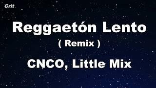 Reggaetón Lento (Remix) - CNCO, Little Mix Karaoke 【No Guide Melody】 Instrumental