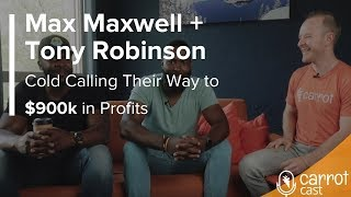 Cold Calling Their Way to $900k in Profits Max Maxwell & Tony Robinson Discuss How They Do It.