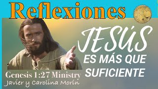 """Javier Morín Rodríguez G127 Reflexiones """"Jesús es más que suficiente"""""""