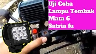 Video Uji Coba Pemasangan  LAMPU TEMBAK LED Mata 6 Pada Satria Fu download MP3, 3GP, MP4, WEBM, AVI, FLV November 2018