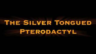 The Silver Tongued Pterodactyl (movie trailer)