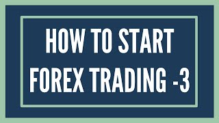 Definitive Guide: How To Start Forex Trading [Part 3]