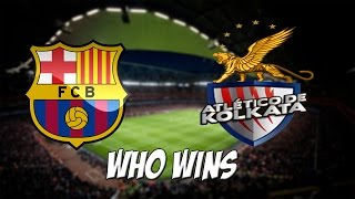 FC Barcelona vs Atletico de Kolkata - Who Wins ?
