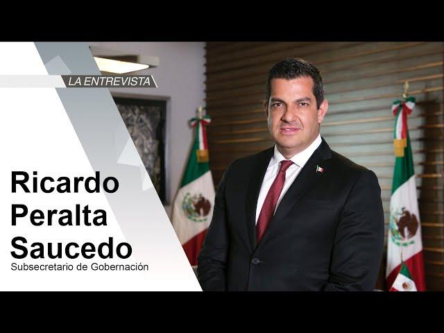 La Entrevista: Ricardo Peralta Saucedo, Subsecretario de Gobernación