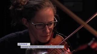 Musique : voyage temporel avec le Quatuor Ardeo