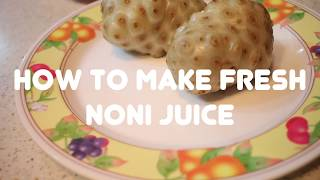 The Easy Way to Make Fresh Noni Juice