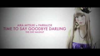 Aira Mitsuki x Parralox - Time To Say Goodbye Darling [THE OXY MASHUP]
