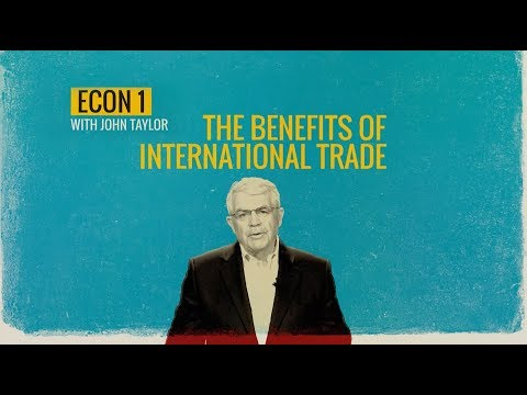 The Benefits Of International Trade: Econ-1 With John Taylor