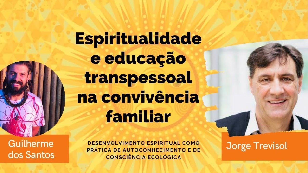 Espiritualidade e educação transpessoal na família com Jorge Trevisol