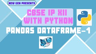 CBSE IP XII WITH PYTHON: PANDAS DATAFRAME 1