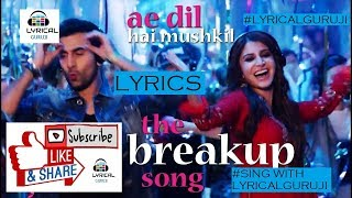 The Breakup Song - Ae Dil Hai Mushkil|Pritam|ArijitIBadshaHo(LYRICS)#LYRICALGURUJI