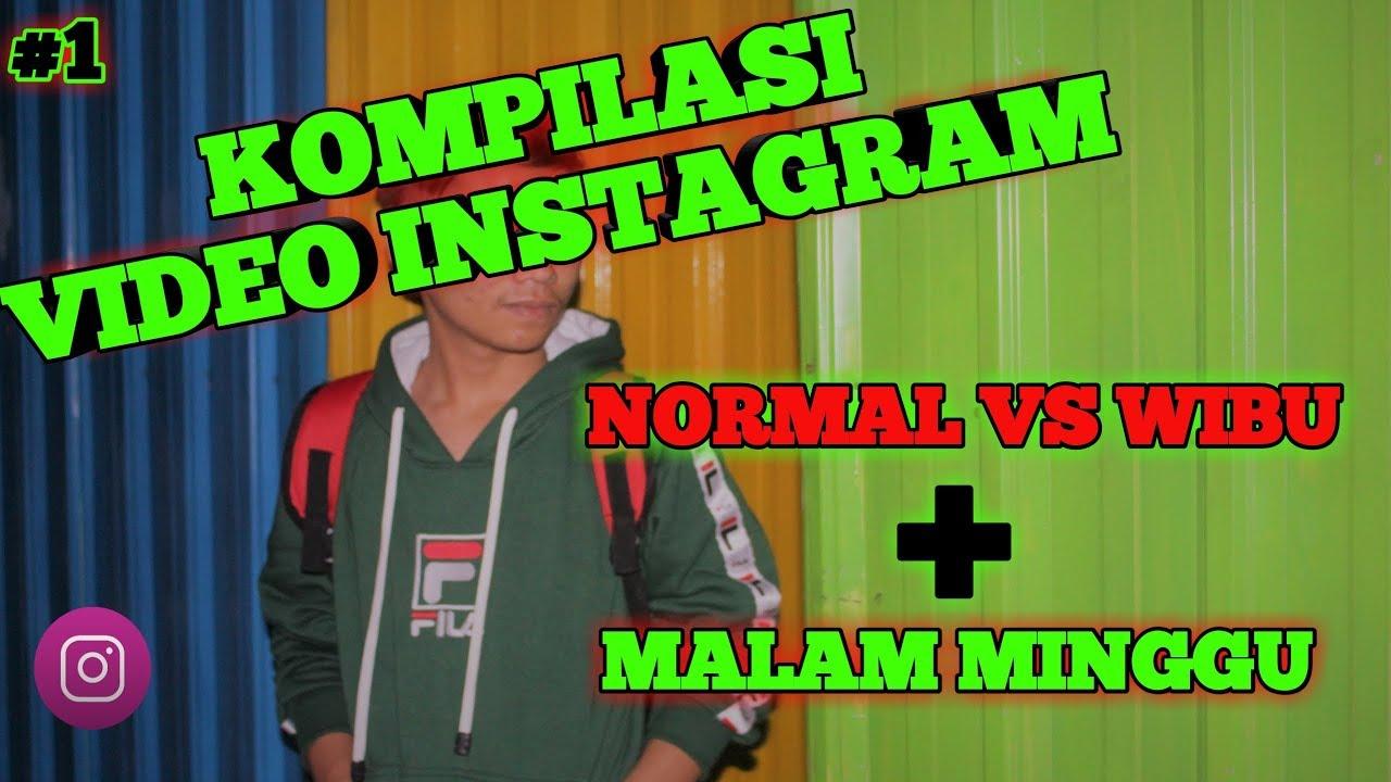 WIBU VS NORMAL KOMPILASI VIDEO INSTAGRAM MALAM MINGGU #KOMEDI #EPS1