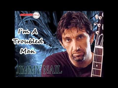 Jimmy Nail - I´m A Troubled Man