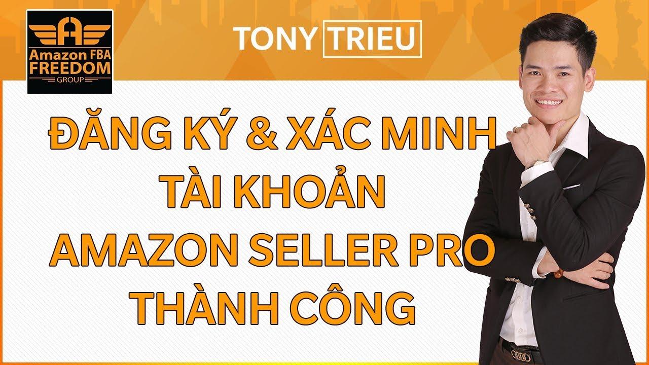 Hướng dẫn đăng ký và xác minh tài khoản Amazon Seller Pro Thành công – Tony Trieu