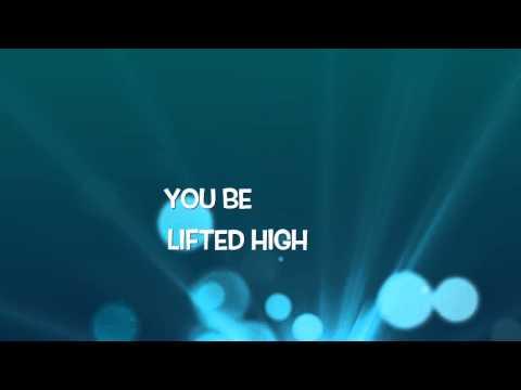 Be Lifted High (Lyric Video)