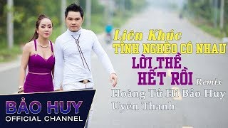 LK Tình Nghèo Có Nhau - Lời Thề - Hết Rồi Remix - Hoàng Tử Hí Bảo Huy ft Uyên Thanh