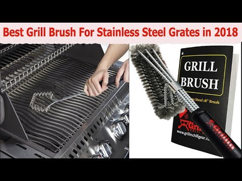 Best Grill Brush For Stainless Steel Grates in 2018