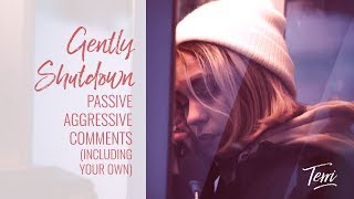 How to Gently Shut Down Passive-Aggressive comments - including your own!