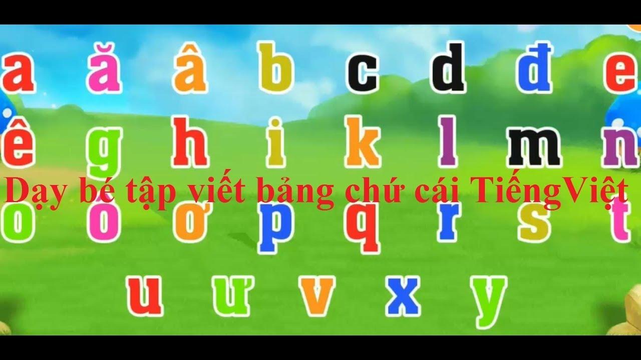 Bé học bảng chữ cái Tiếng Việt - Bảng chữ cái Tiếng Việt