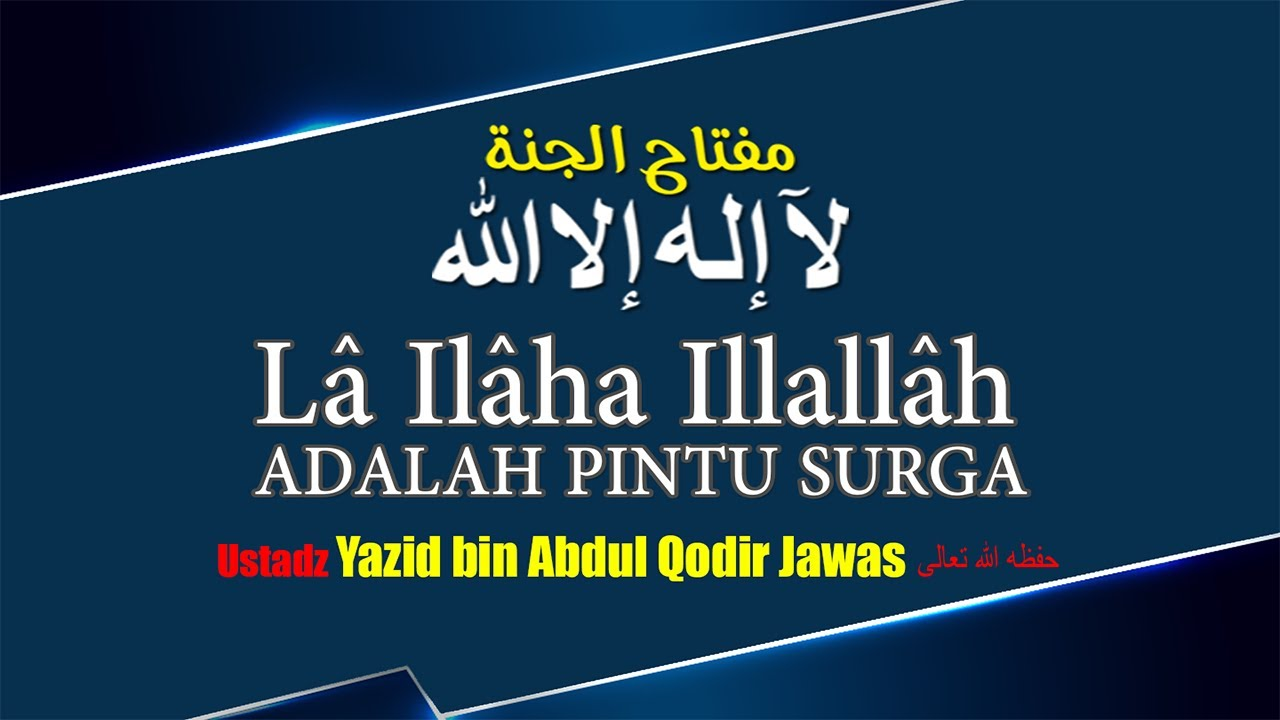 Kunci Surga Laa ilaaha illallaah | Al-Ustadz Yazid bin Abdul Qodir Jawas حفظه الله تعالى