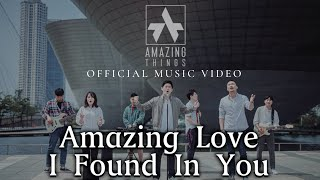 Amazing Love (I Found in You) - Amazing Things Worship | Official Music Video 2019