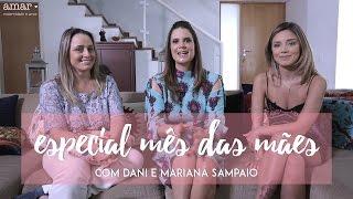 Especial mês das Mães com Dani e Mariana Sampaio | 2ª Temporada EP 12