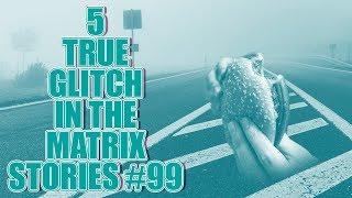 5 TRUE GLITCH IN THE MATRIX STORIES 99 Fixed