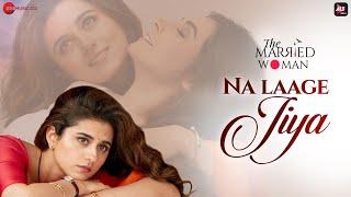 Na Laage Jiya - The Married Woman | Ridhi Dogra, Monica Dogra | Aseem Trivedi | Siddhant Sharma