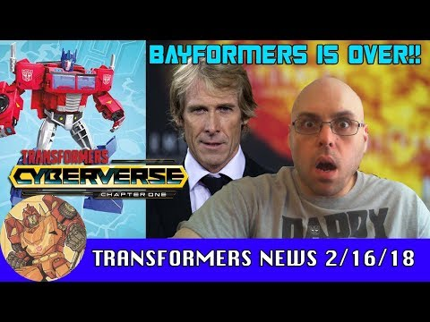 Transformers News 2/16/18 - Bayformers is OVER! Cyberverse Toys!