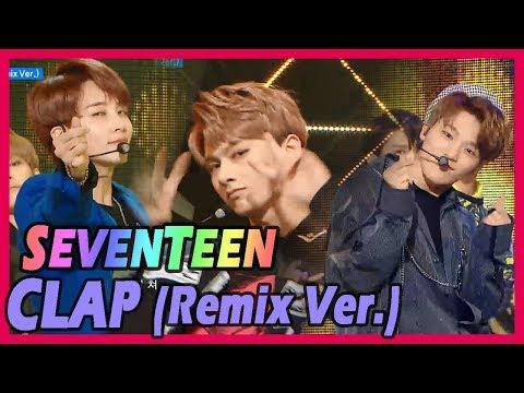 [HOT] SEVENTEEN - Clap, 세븐틴 - 박수 (Remix Ver.) 20171209