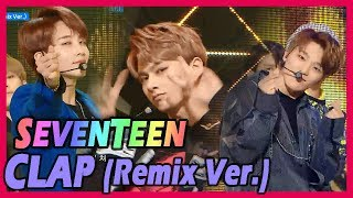 Video [HOT] SEVENTEEN - Clap, 세븐틴 - 박수 (Remix Ver.) 20171209 download MP3, 3GP, MP4, WEBM, AVI, FLV Desember 2017