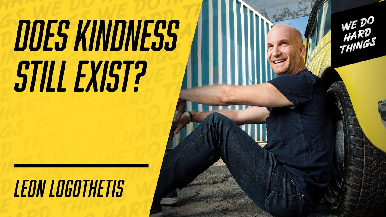 Kindness Is The Key To Unlock Action |  Leon Logothetis on The We Do Hard Things Podcast