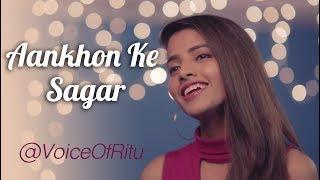 Aankhon Ke Sagar   Female Cover Version by @VoiceOfRitu   Ritu Agarwal