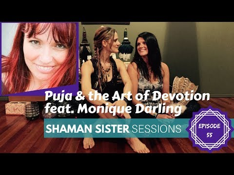 Puja & the Art of Devotion ft. Monique Darling: Shaman Sister Sessions #55