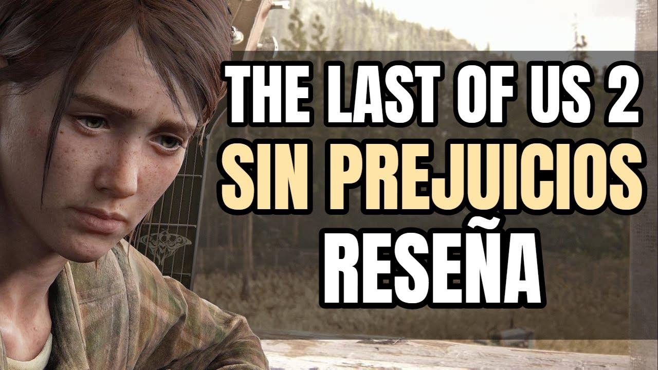 THE LAST OF US 2 - RESEÑA SIN PREJUICIOS   NO SPOILERS