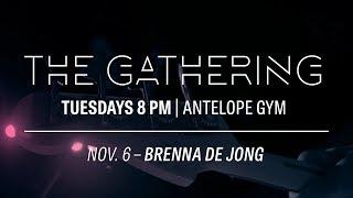 The Gathering with Brenna de Jong Nov 6th, 2018
