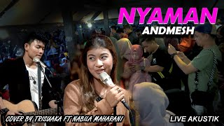 Download lagu NYAMAN - ANDMESH (LIRIK) LIVE AKUSTIK COVER BY TRISUAKA FT NABILA