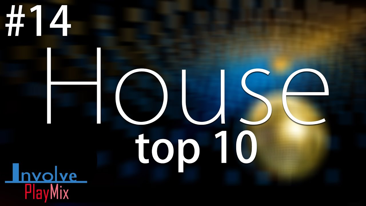 Top 10 house tracks involve playmix 14 youtube for Popular house tracks