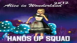 Hands Up Squad - Alice In Wonderland 2k12 FULL HQ & HD
