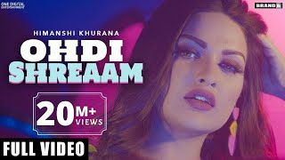 HIMANSHI KHURANA : Ohdi Shreaam (Full Video) Bunty Bains | Singga | Jassi x | Brand B | Latest Songs
