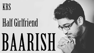 Baarish Karaoke | Half Girlfriend | Ash King & Shashaa | KRS