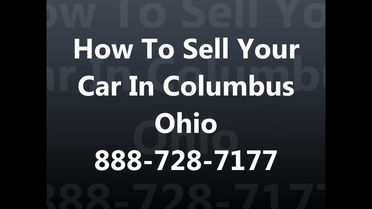 How To Sell My Car In Columbus Ohio 888-728-7177 Cash For Cars ...