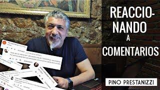 Reaccionando a comentarios   Pino Prestanizzi